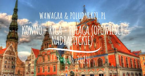 WawaGra: Kowno - Ryga - Szawle - Połąga (Opowieści Nadbałtyckie)