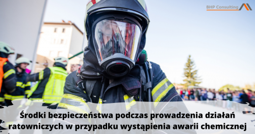 """""""Środki bezpieczeństwa podczas prowadzenia działań ratowniczych w przypadku wystąpienia awarii chemicznej"""""""