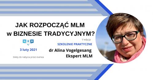JAK ROZPOCZĄĆ MLM w BIZNESIE TRADYCYJNYM? (V edycja -rozszerzona) z dr Aliną Vogelgesang