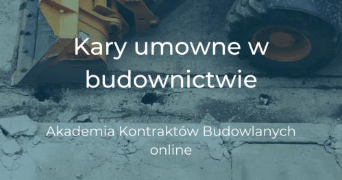 10.02 Kary umowne w budownictwie - Akademia Kontraktów Budowlanych