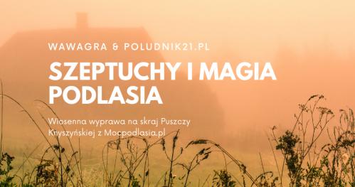WawaGra & Moc Podlasia: Szeptuchy i magia Podlasia