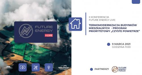 II Konferencja Future Energy Live: Termomodernizacja budynków mieszkalnych  − Program priorytetowy Czyste Powietrze
