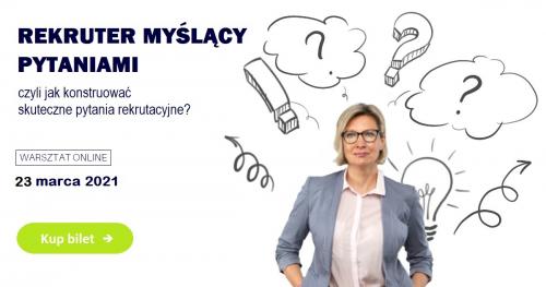 REKRUTER MYŚLĄCY PYTANIAMI - czyli jak konstruować skuteczne pytania rekrutacyjne?