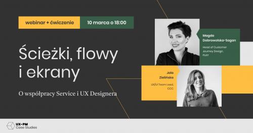 Ścieżki, flowy i ekrany, czyli o współpracy Service i UX Designera | Webinar UX-PM Case Studies