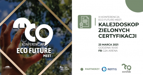 III Konferencja Eco Future Meet: Kalejdoskop Zielonych Certyfikacji || 23 marca 2021 r., godz. 10:00 ||