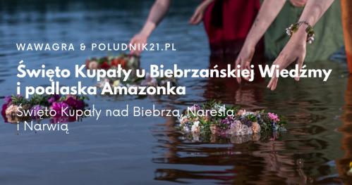Południk21: Święto Kupały u Biebrzańskiej Wiedźmy i podlaska Amazonka
