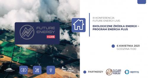 III Konferencja Future Energy Live: Ekologiczne źródła energii − Program ENERGIA PLUS || 6 kwietnia, godz. 11:00