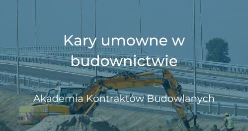 30.04 Kary umowne w budownictwie - Akademia Kontraktów Budowlanych