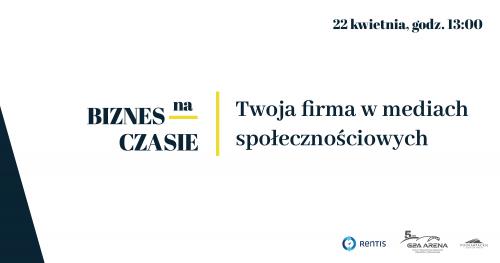 XXXII Konferencja Biznes na Czasie − Twoja firma w mediach społecznościowych || 22 kwietnia 2021 r., godz. 13:00