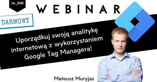 Bezpłatny webinar: Uporządkuj swoją analitykę internetową z wykorzystaniem Google Tag Managera!