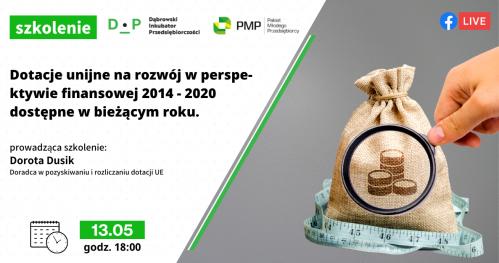 13.05 Dotacje unijne na rozwój w perspektywie finansowej 2014 - 2020 dostępne w bieżącym roku - szkolenie ONLINE