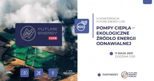 IV Konferencja Future Energy Live: Pompy ciepła - ekologiczne źródło energii odnawialnej || 11 maja, godz. 11:00