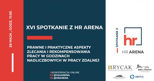 XVI Spotkanie z HR Arena: Prawne i praktyczne aspekty zlecania i rekompensowania pracy w godzinach nadliczbowych w pracy zdalnej || 28 maja o godz. 11:00