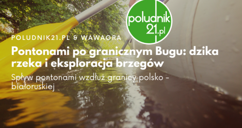 Poludnik21: Pontonami po granicznym Bugu - dzika rzeka i eksploracja brzegów