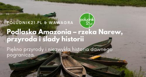 Podlaska Amazonia - rzeka Narew, przyroda i ślady historii