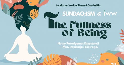 The Fullness of Being (Pełnia Egzystencji) — Praktyczne warsztaty SUNDAO; ISM
