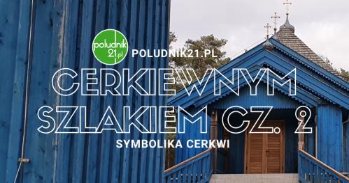 Południk21: Cerkiewnym Szlakiem cz. 2