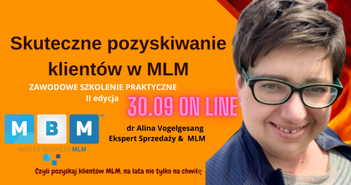 SKUTECZNE POZYSKIWANIE  KLIENTÓW w MLM II edycja z dr Aliną Vogelgesang (szkolenie zawodowe MBMLM) on line