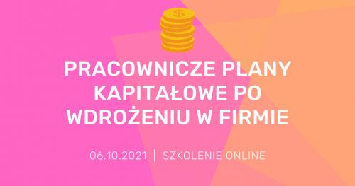 """Szkolenie online """"Pracownicze Plany Kapitałowe po wdrożeniu w fimie - pytania i odpowiedzi"""""""