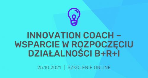 """Szkolenie online  """"Innovation Coach - wsparcie w rozpoczęciu działalności B+R+I"""""""