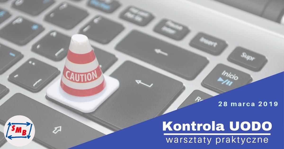 36cfcce013bca8 Kontrola UODO - warsztaty praktyczne - Szkolenia w Warszawie, 28.03 ...